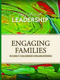 Art of Leadership: Engaging Families in Early Childhood Organizations